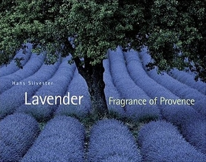 Lavender - Fragrance of Provence - Hans Silvester - Harry N. Abrams