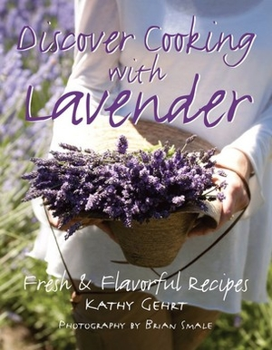 Discover Cooking with Lavender - Kathy Gehrt - Frances Robinson