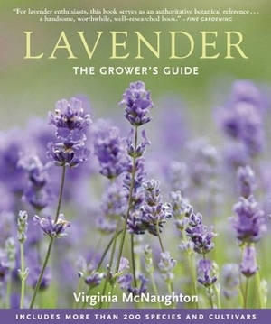 Lavender: The Grower's Guide - Virginia McNaughton