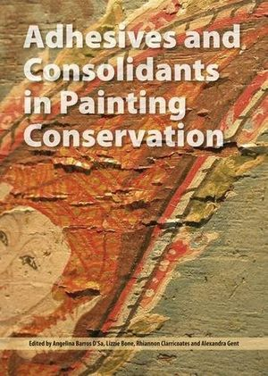 Adhesives and consolidants in painting - Angelina Barros D'Sa, Lizzie Bone, Alexandra Gent