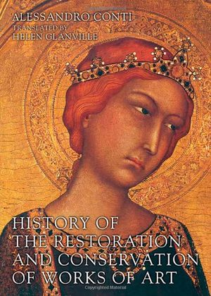 History of the Restoration and Conservation of Works of Art - Alessandro Conti, Hhelen Glanville